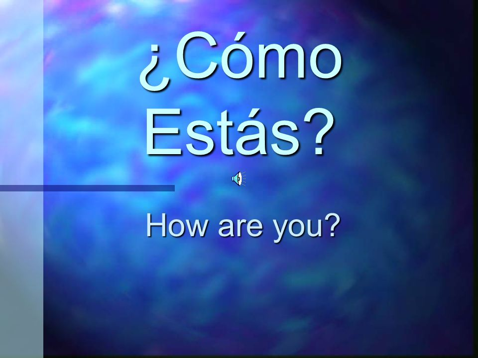 ¿Cómo Estás How are you