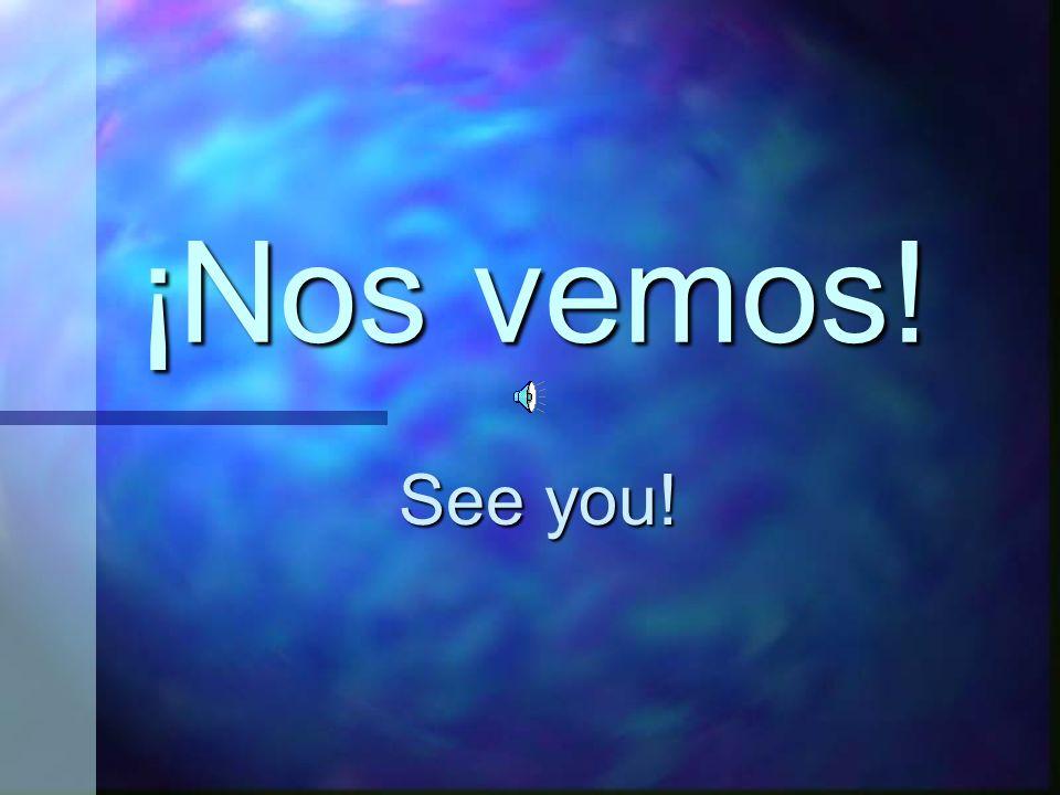 ¡Nos vemos! See you!