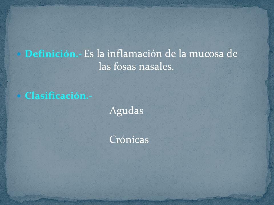 Definición.- Es la inflamación de la mucosa de las fosas nasales.