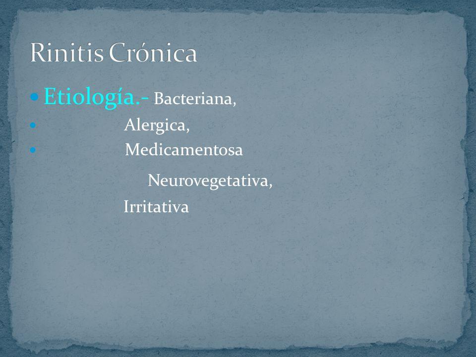 Rinitis Crónica Etiología.- Bacteriana, Neurovegetativa, Alergica,