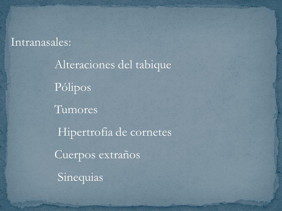 Intranasales: Alteraciones del tabique. Pólipos. Tumores. Hipertrofia de cornetes. Cuerpos extraños.
