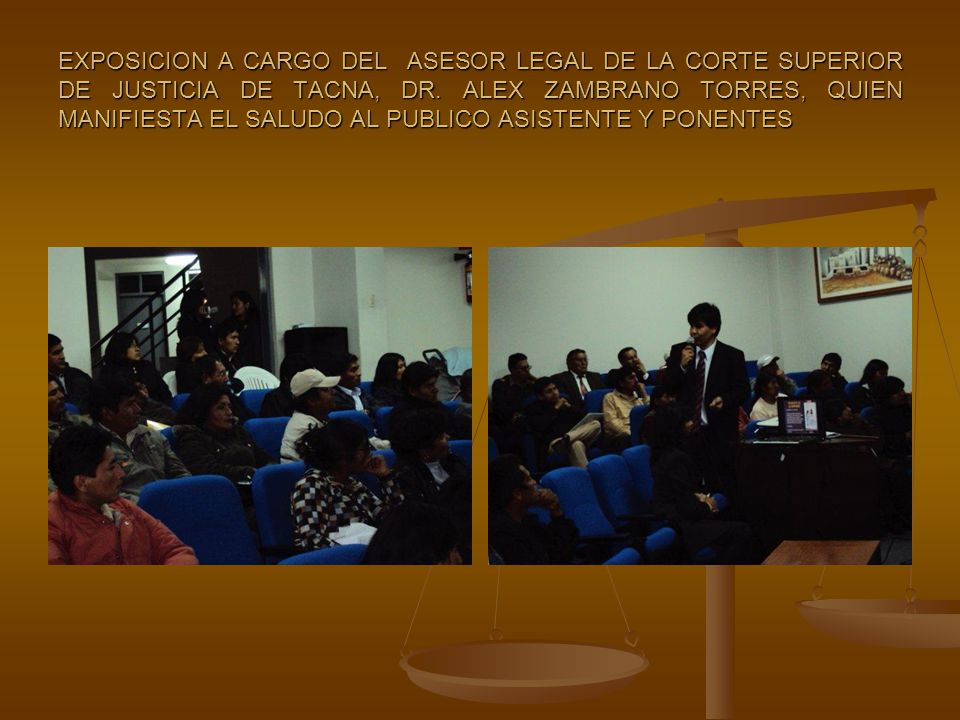 EXPOSICION A CARGO DEL ASESOR LEGAL DE LA CORTE SUPERIOR DE JUSTICIA DE TACNA, DR.