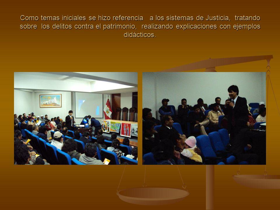 Como temas iniciales se hizo referencia a los sistemas de Justicia, tratando sobre los delitos contra el patrimonio, realizando explicaciones con ejemplos didácticos.