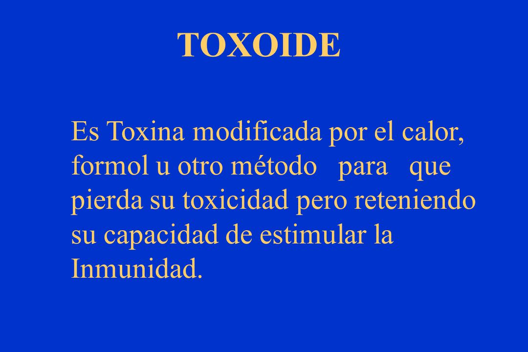 TOXOIDE Es Toxina modificada por el calor,