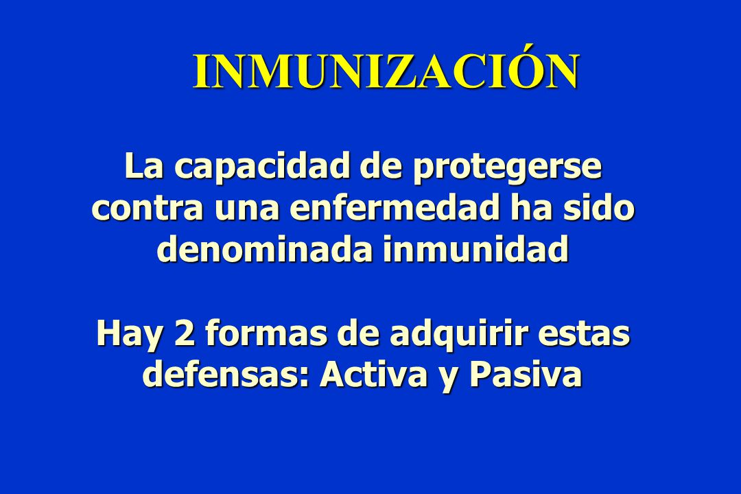 Hay 2 formas de adquirir estas defensas: Activa y Pasiva