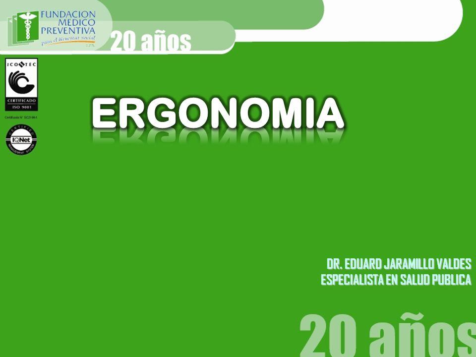 ERGONOMIA DR. EDUARD JARAMILLO VALDES ESPECIALISTA EN SALUD PUBLICA
