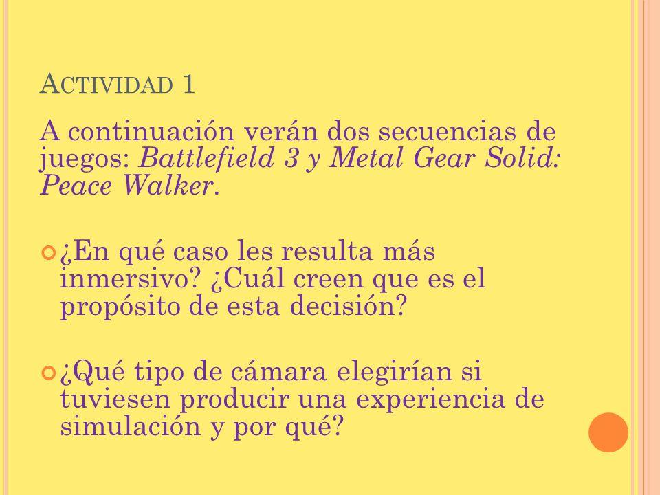 Actividad 1 A continuación verán dos secuencias de juegos: Battlefield 3 y Metal Gear Solid: Peace Walker.