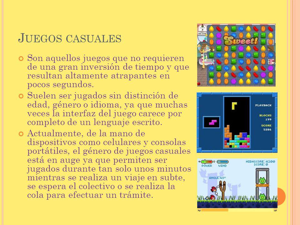 Juegos casuales Son aquellos juegos que no requieren de una gran inversión de tiempo y que resultan altamente atrapantes en pocos segundos.