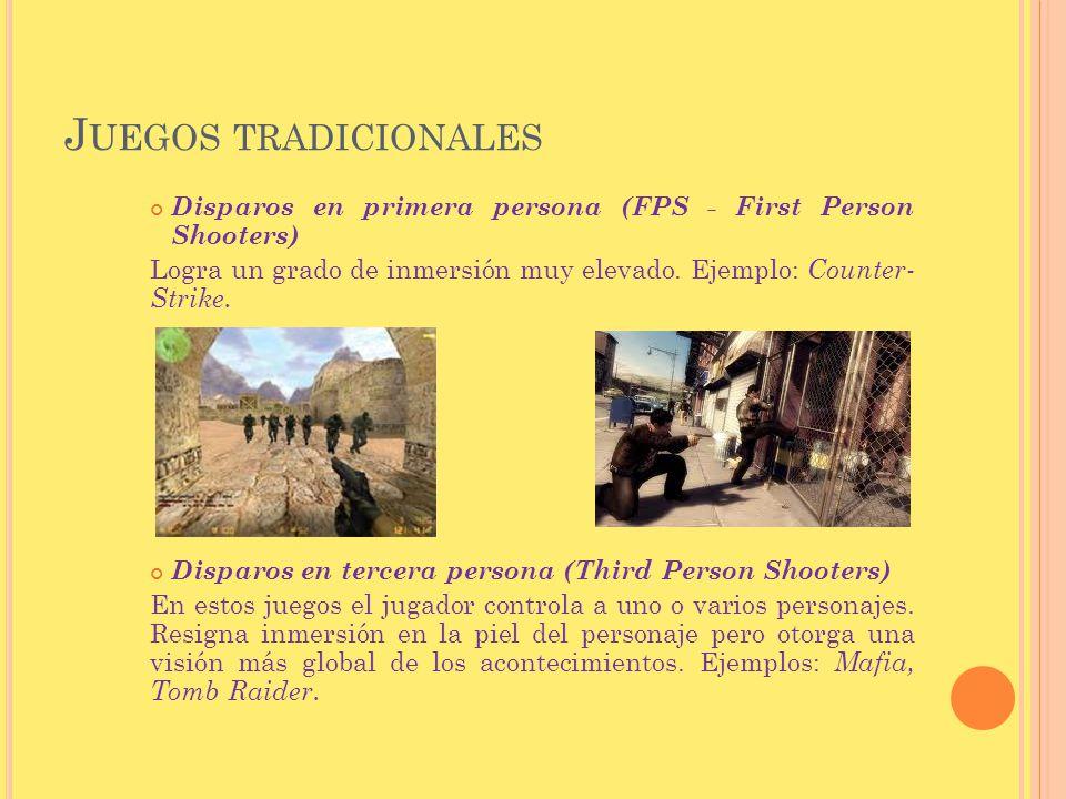 Juegos tradicionales Disparos en primera persona (FPS - First Person Shooters) Logra un grado de inmersión muy elevado. Ejemplo: Counter-Strike.