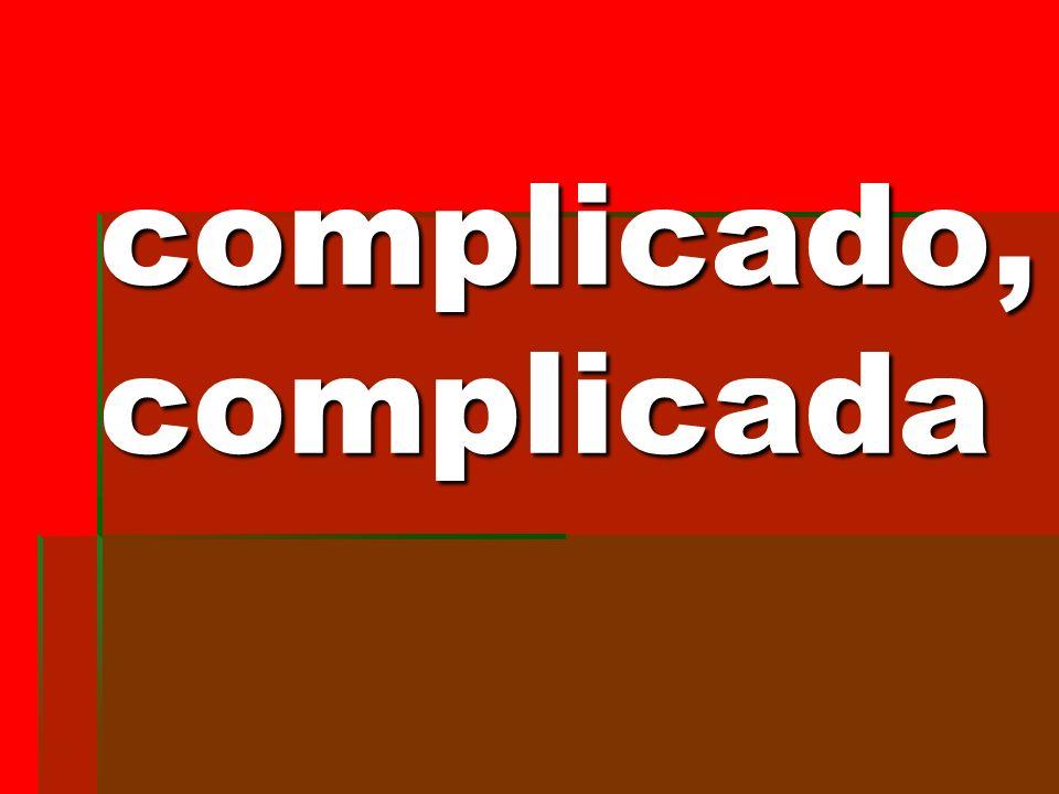 complicado, complicada