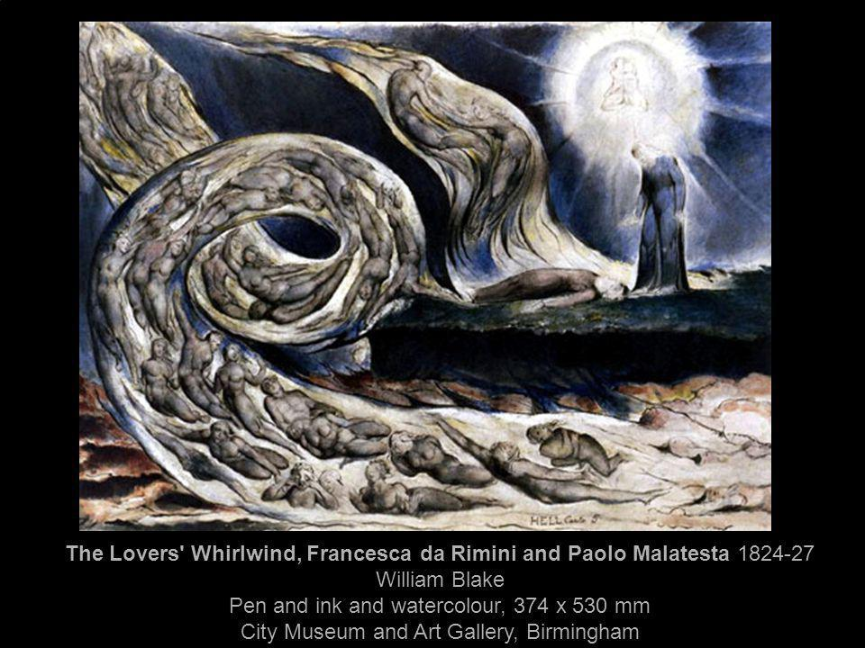 The Lovers Whirlwind, Francesca da Rimini and Paolo Malatesta 1824-27 William Blake Pen and ink and watercolour, 374 x 530 mm City Museum and Art Gallery, Birmingham