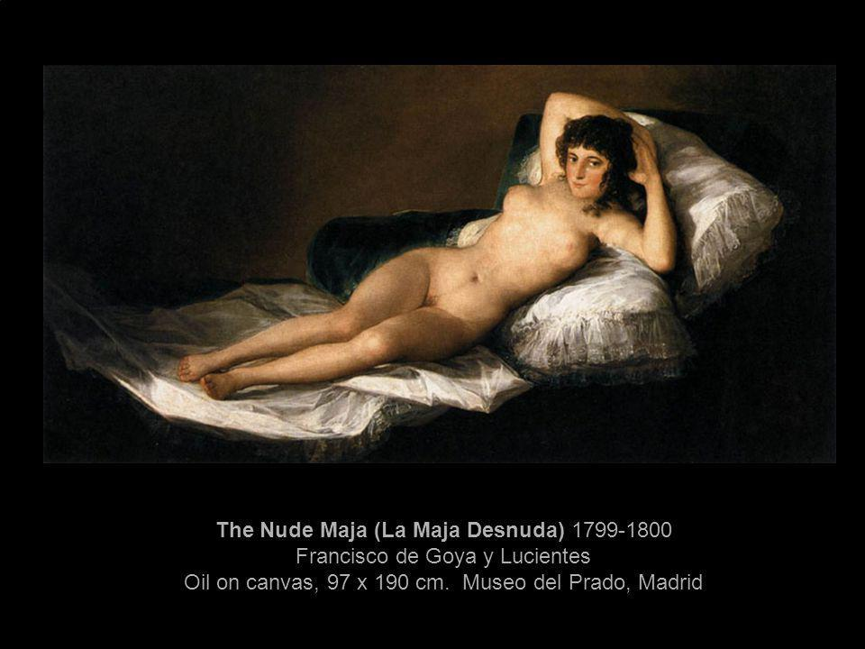 The Nude Maja (La Maja Desnuda) 1799-1800 Francisco de Goya y Lucientes Oil on canvas, 97 x 190 cm.
