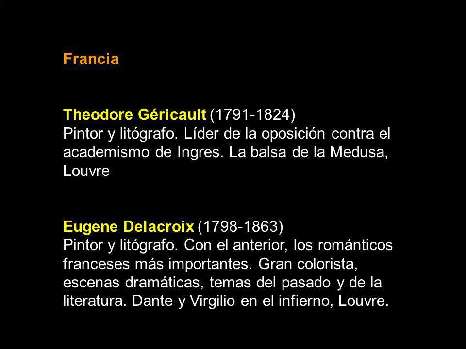 Francia Theodore Géricault (1791-1824) Pintor y litógrafo. Líder de la oposición contra el academismo de Ingres. La balsa de la Medusa, Louvre.