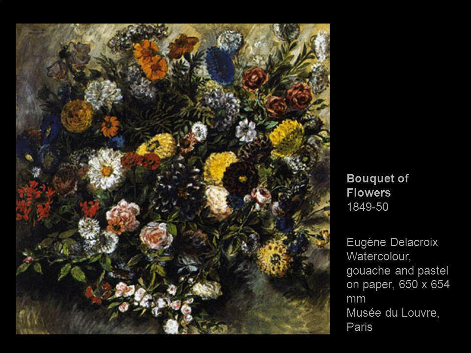 Bouquet of Flowers 1849-50 Eugène Delacroix Watercolour, gouache and pastel on paper, 650 x 654 mm Musée du Louvre, Paris.