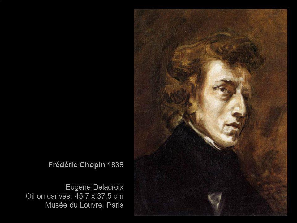 Frédéric Chopin 1838 Eugène Delacroix Oil on canvas, 45,7 x 37,5 cm Musée du Louvre, Paris
