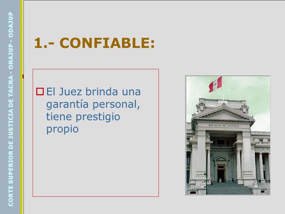 1.- CONFIABLE: El Juez brinda una garantía personal, tiene prestigio propio.