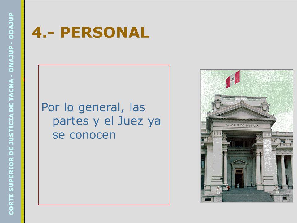 4.- PERSONAL Por lo general, las partes y el Juez ya se conocen