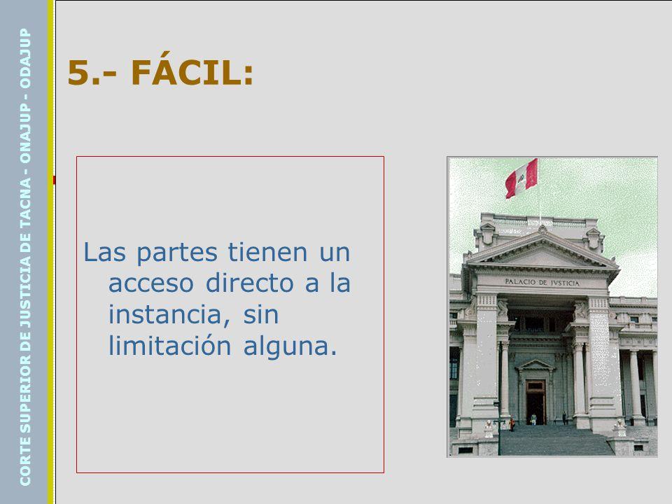 5.- FÁCIL: Las partes tienen un acceso directo a la instancia, sin limitación alguna.