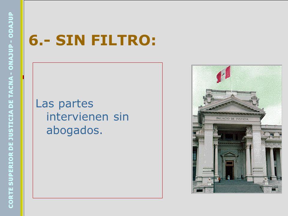 6.- SIN FILTRO: Las partes intervienen sin abogados.