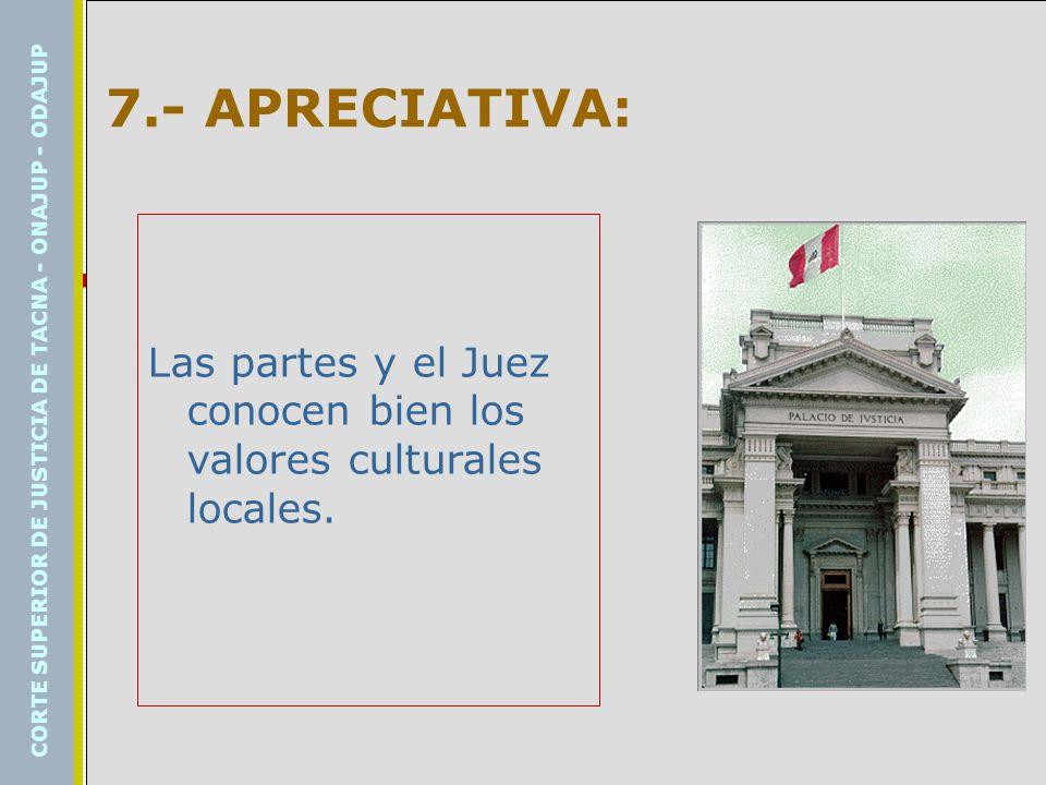 7.- APRECIATIVA: Las partes y el Juez conocen bien los valores culturales locales.