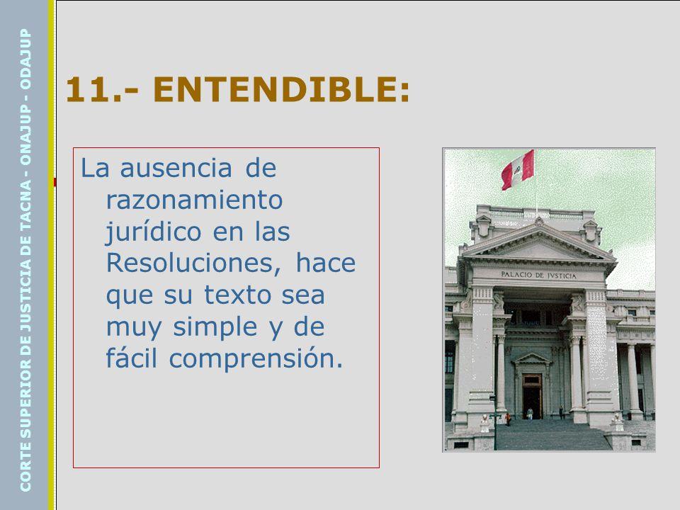 11.- ENTENDIBLE: La ausencia de razonamiento jurídico en las Resoluciones, hace que su texto sea muy simple y de fácil comprensión.