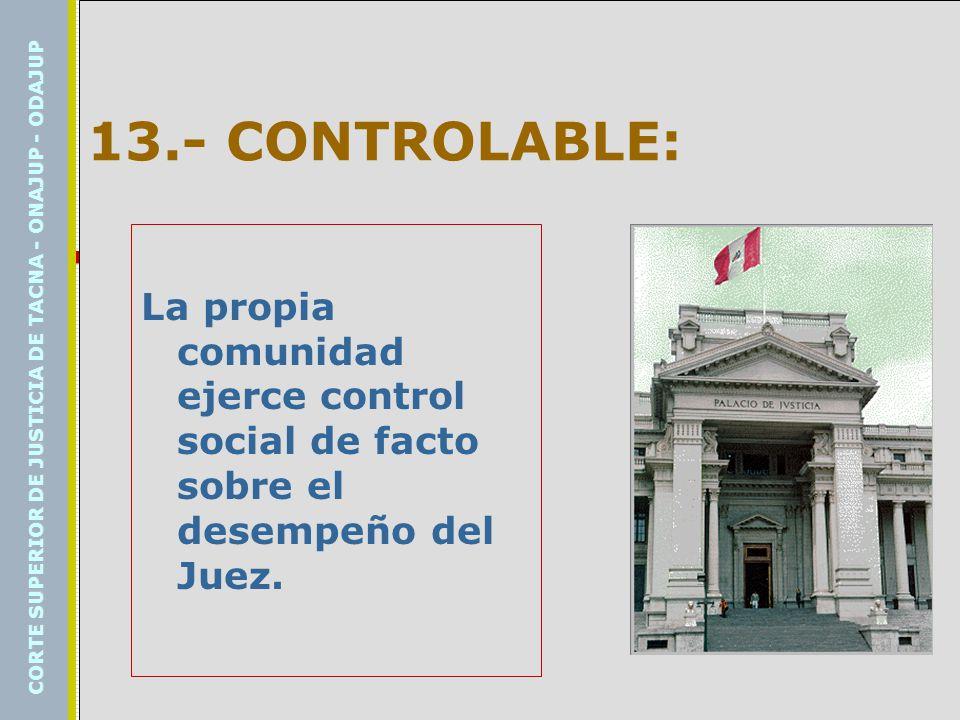 13.- CONTROLABLE: La propia comunidad ejerce control social de facto sobre el desempeño del Juez.