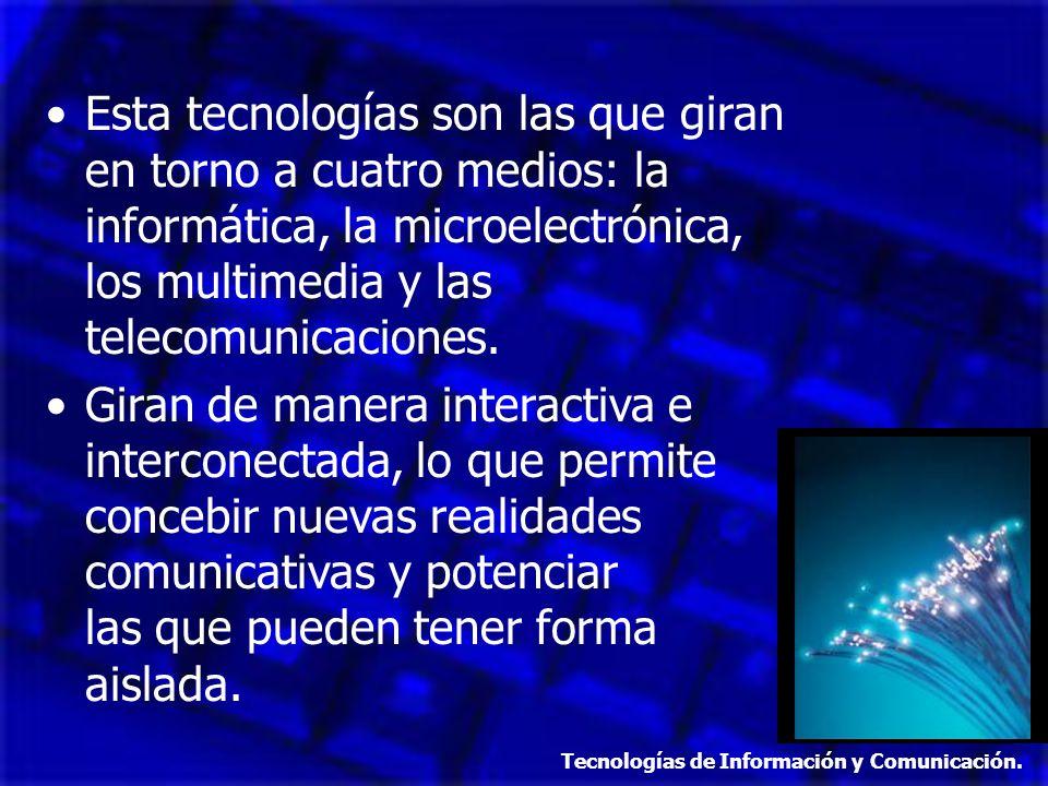 Esta tecnologías son las que giran en torno a cuatro medios: la informática, la microelectrónica, los multimedia y las telecomunicaciones.