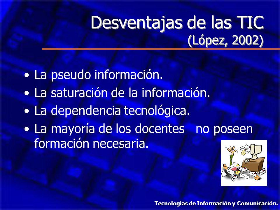 Desventajas de las TIC (López, 2002) La pseudo información.