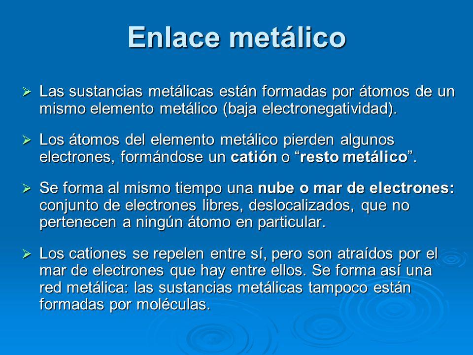 Enlace metálico Las sustancias metálicas están formadas por átomos de un mismo elemento metálico (baja electronegatividad).