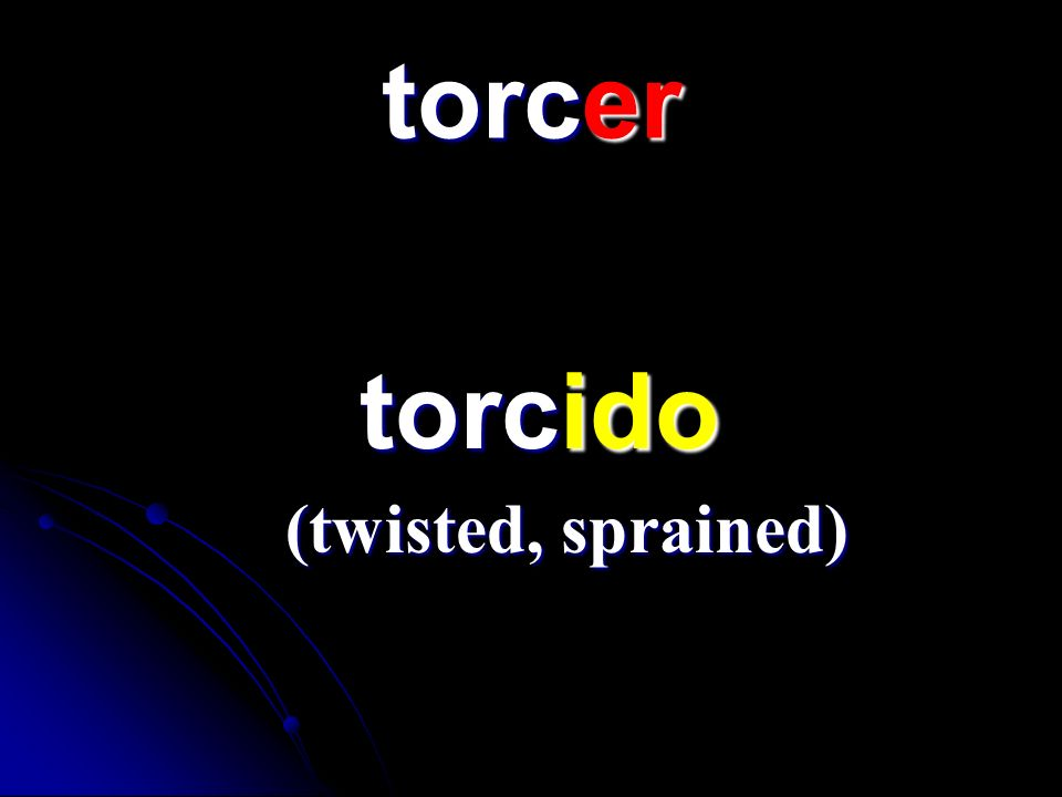 torcer torcido (twisted, sprained)