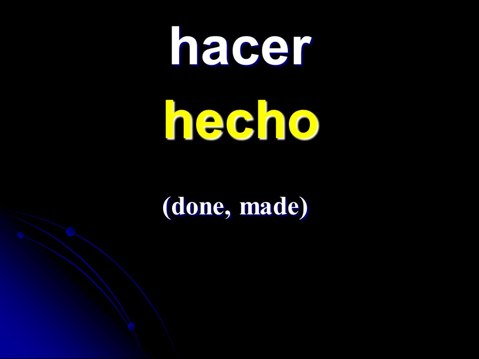 hacer hecho (done, made)