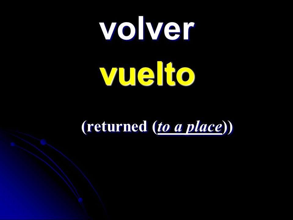 volver vuelto (returned (to a place))