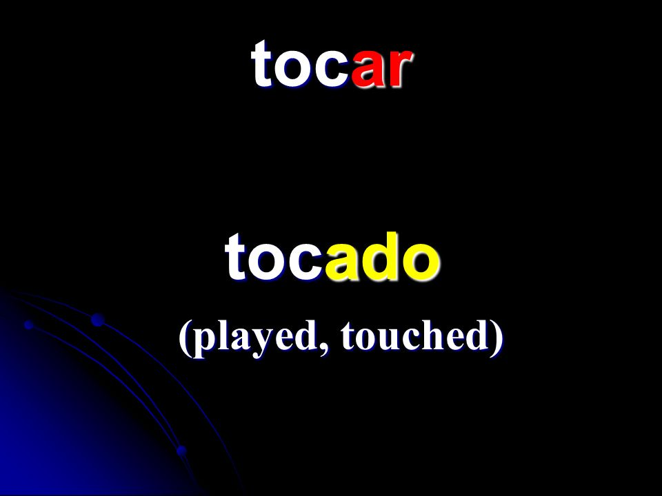 tocar tocado (played, touched)