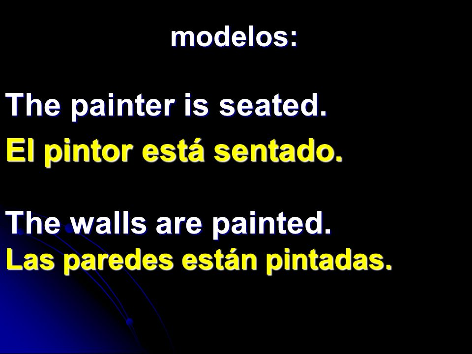 The painter is seated. El pintor está sentado. The walls are painted.