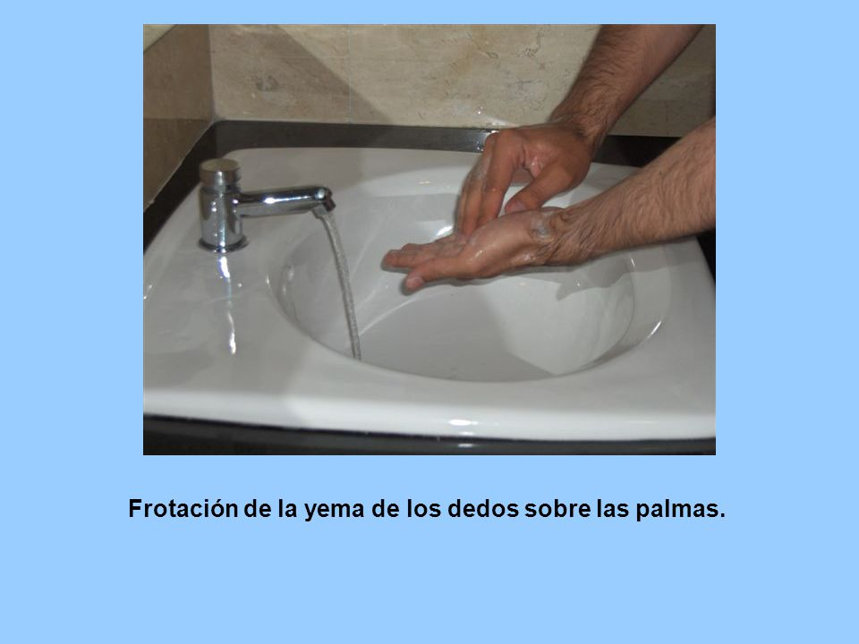 Frotación de la yema de los dedos sobre las palmas.
