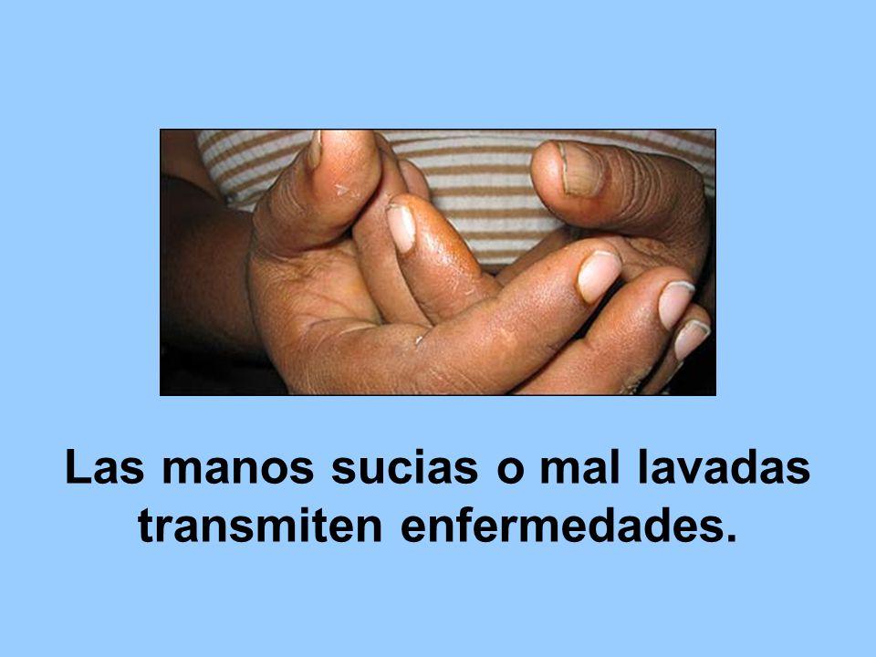 Las manos sucias o mal lavadas transmiten enfermedades.