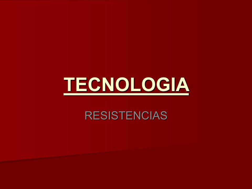 TECNOLOGIA RESISTENCIAS