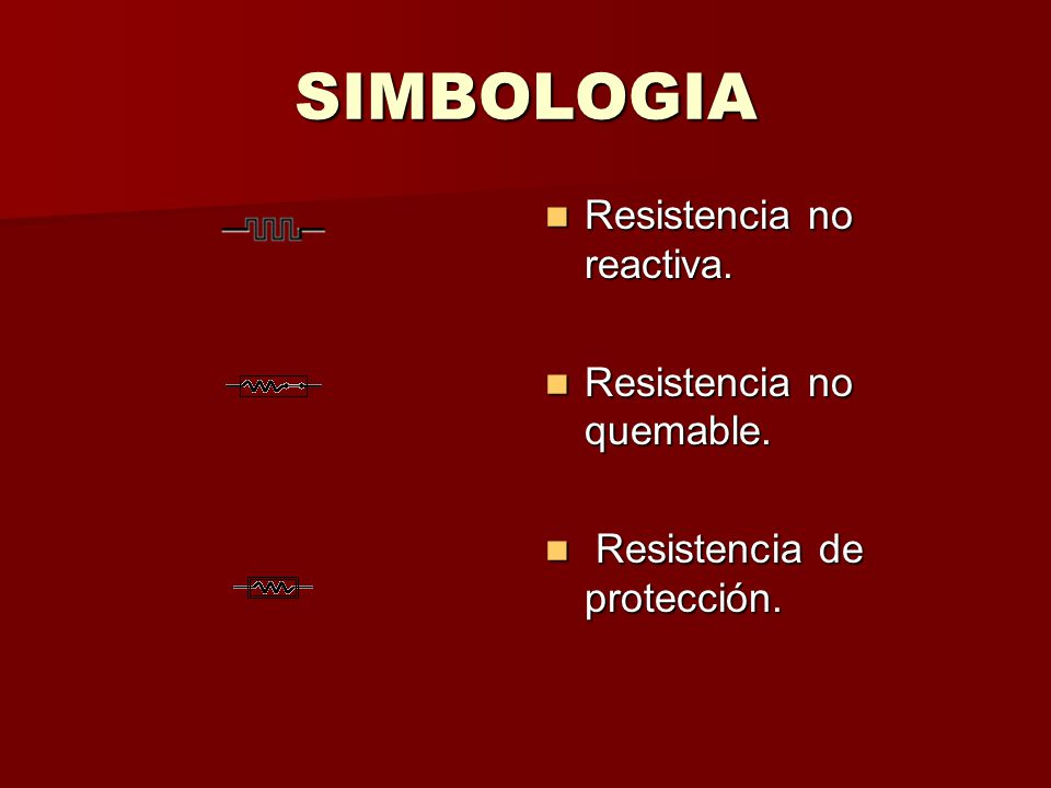 SIMBOLOGIA Resistencia no reactiva. Resistencia no quemable.