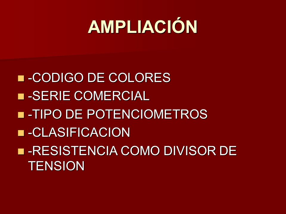AMPLIACIÓN -CODIGO DE COLORES -SERIE COMERCIAL -TIPO DE POTENCIOMETROS