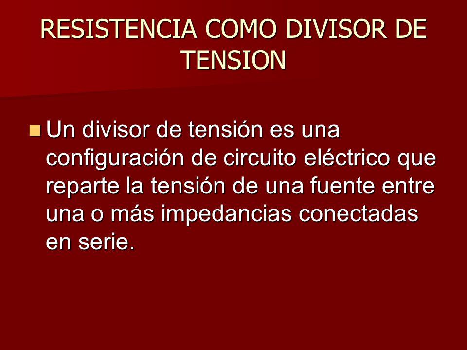 RESISTENCIA COMO DIVISOR DE TENSION