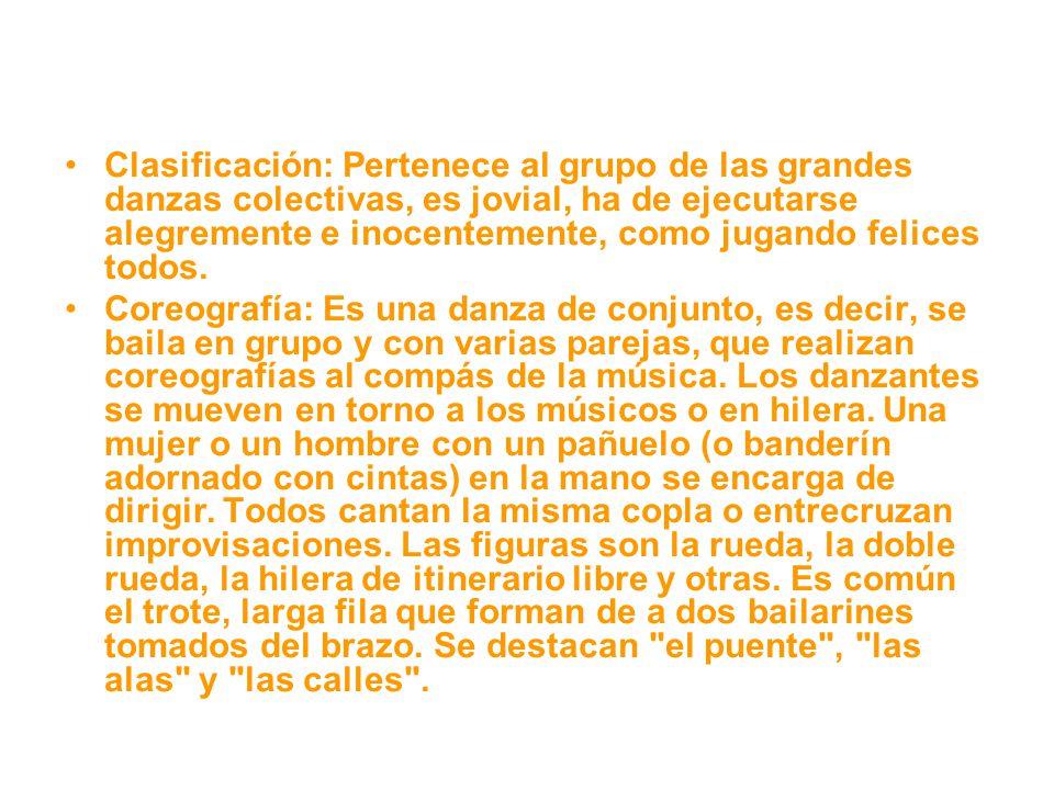 Clasificación: Pertenece al grupo de las grandes danzas colectivas, es jovial, ha de ejecutarse alegremente e inocentemente, como jugando felices todos.