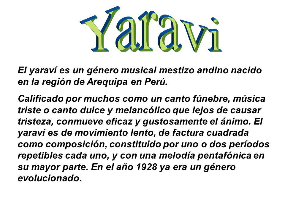 Yaravi El yaraví es un género musical mestizo andino nacido en la región de Arequipa en Perú.