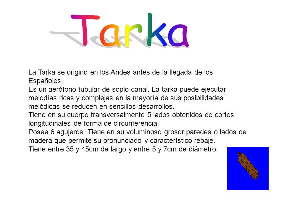 Tarka La Tarka se origino en los Andes antes de la llegada de los Españoles.