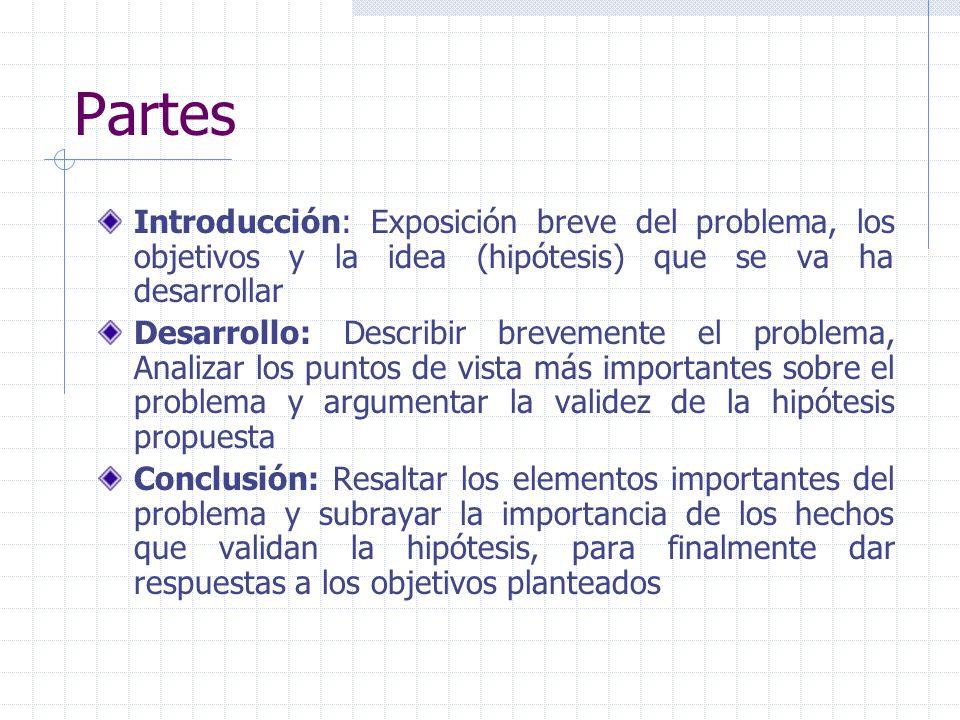Partes Introducción: Exposición breve del problema, los objetivos y la idea (hipótesis) que se va ha desarrollar.
