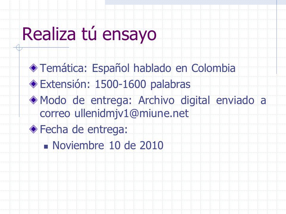 Realiza tú ensayo Temática: Español hablado en Colombia