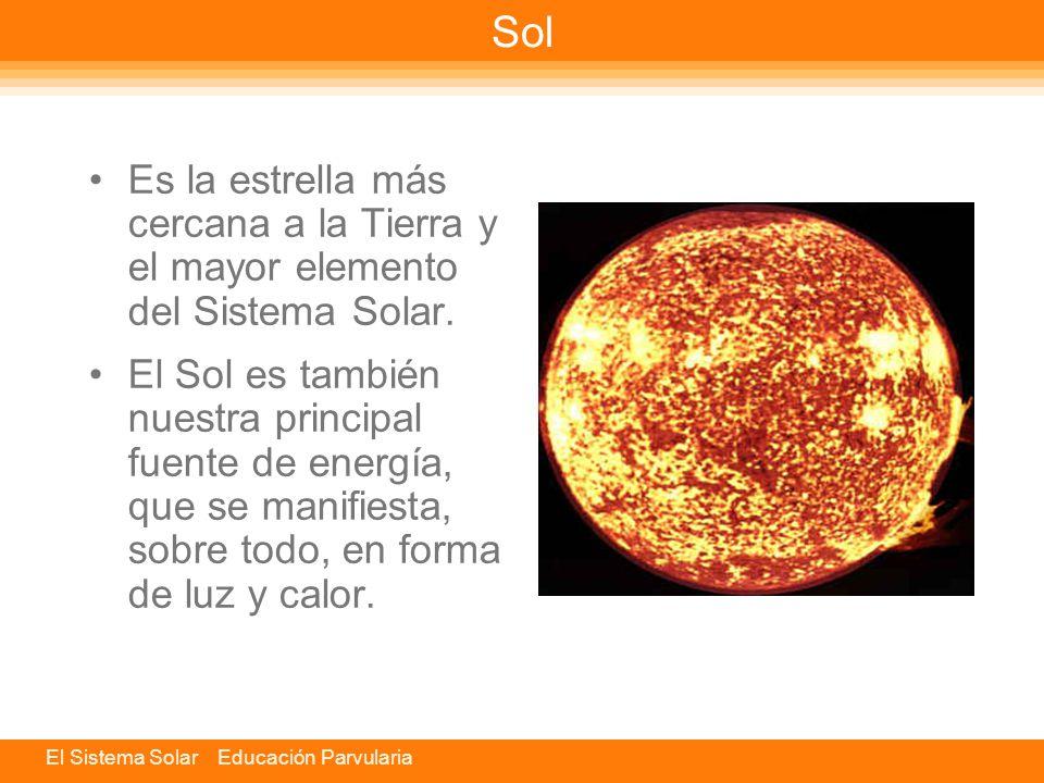 Sol Es la estrella más cercana a la Tierra y el mayor elemento del Sistema Solar.