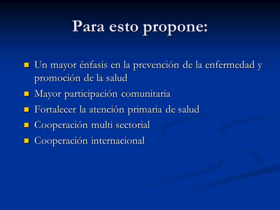 Para esto propone: Un mayor énfasis en la prevención de la enfermedad y promoción de la salud. Mayor participación comunitaria.