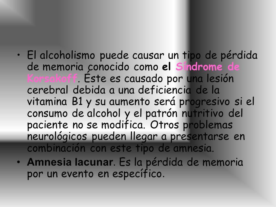 El alcoholismo puede causar un tipo de pérdida de memoria conocido como el Síndrome de Korsakoff. Éste es causado por una lesión cerebral debida a una deficiencia de la vitamina B1 y su aumento será progresivo si el consumo de alcohol y el patrón nutritivo del paciente no se modifica. Otros problemas neurológicos pueden llegar a presentarse en combinación con este tipo de amnesia.