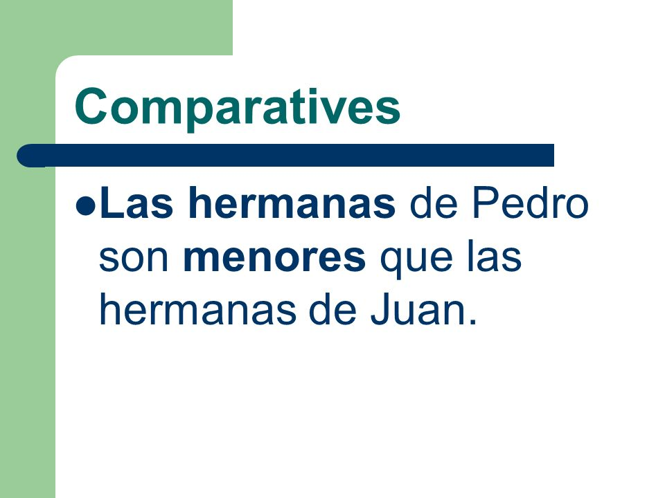 Comparatives Las hermanas de Pedro son menores que las hermanas de Juan.