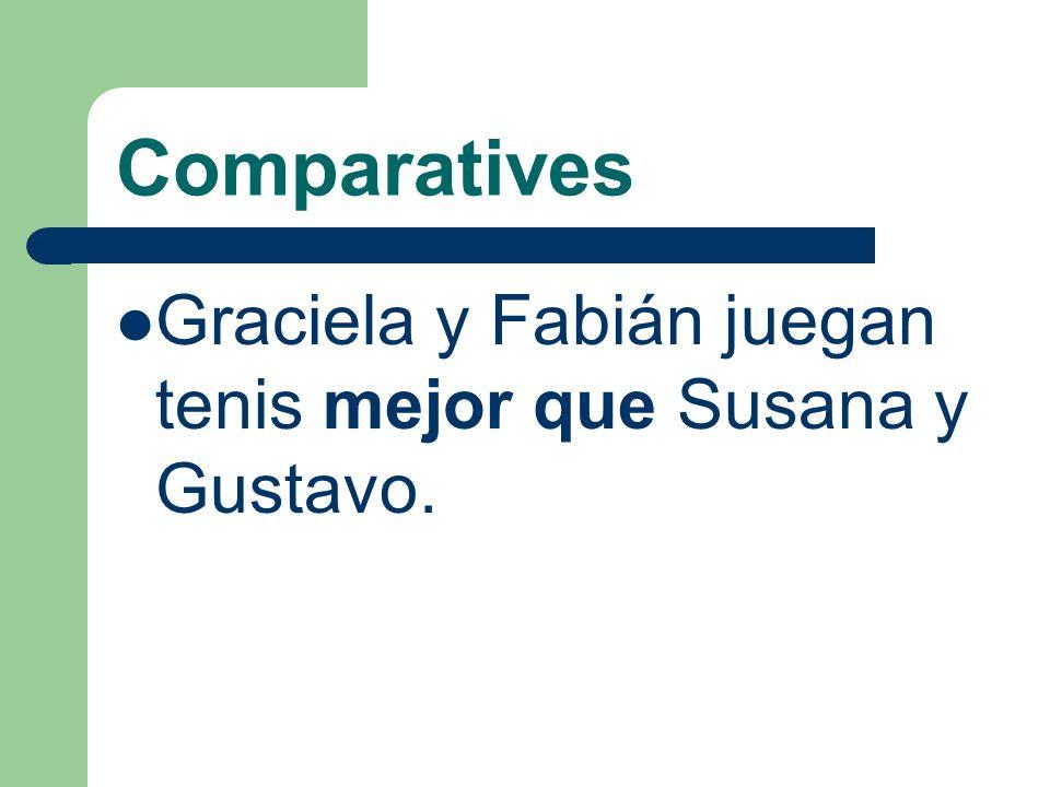 Comparatives Graciela y Fabián juegan tenis mejor que Susana y Gustavo.